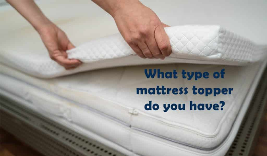 what-type-of-mattress-topper-do-you-have